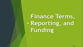 Finance Terms, Reporting, and Funding