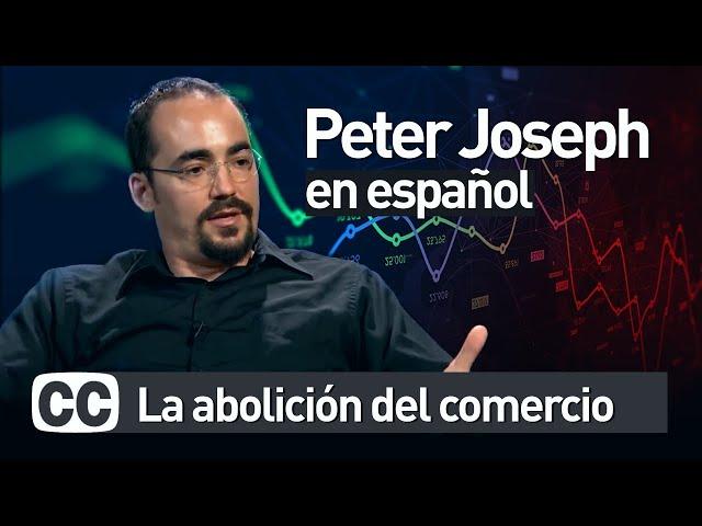 Peter Joseph: La abolición del comercio