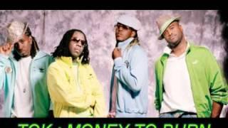 TOK :MONEY TO BURN