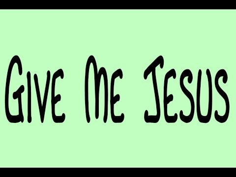 Give Me Jesus - Karaoke - Always Glorify God!