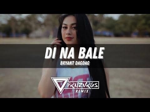 Bryant Dagdag - Di Na Bale (FRNZVRGS Remix)