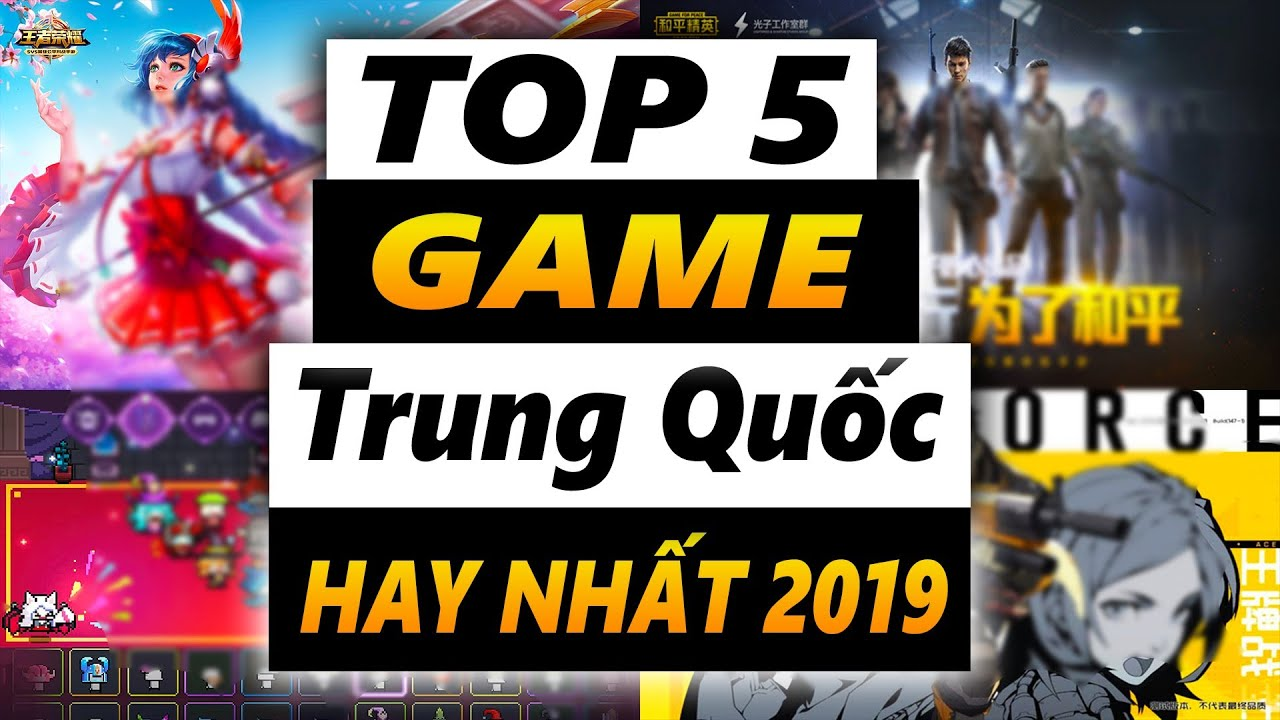 TOP 5 GAME MOBILE TRUNG QUỐC HAY NHẤT 2019