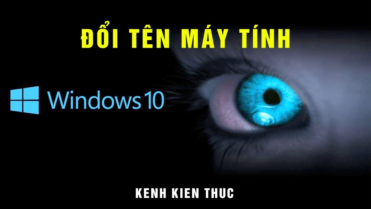 Hướng dẫn thay đổi tên máy tính (Computer name) trên Win 10