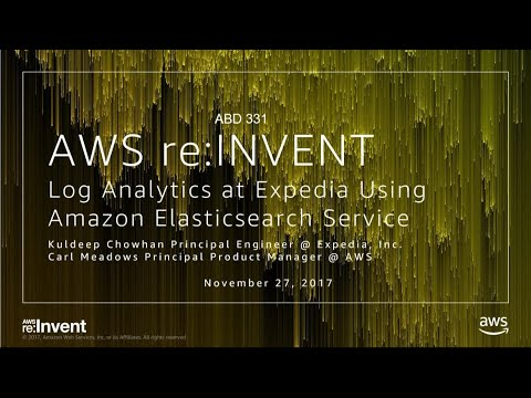 AWS re:Invent 2017: Log Analytics at Expedia Using Amazon Elasticsearch Service (ABD331)