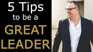 Being a Great Leader - How to Be a Great Leader