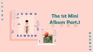 THE 1ST MINI ALBUM PART.1 [EVER] by JEONG SEWOON (정세운) (FULL)