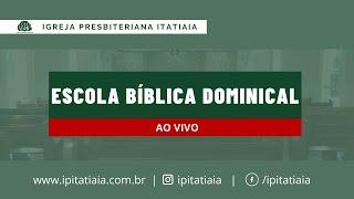 ESCOLA BÍBLICA DOMINICAL | 07/02/2021 | IGREJA PRESBITERIANA ITATIAIA