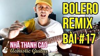 TỰ HỌC GUITAR #17 - BOLERO REMIX: NGƯỜI NGOÀI PHỐ (Phần 2) - CHUYỂN HỢP ÂM | NHÃ THANH CAO