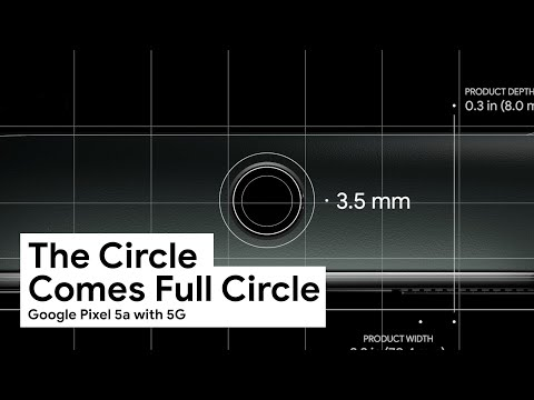 The Circle Comes Full Circle, with the new Google Pixel 5a with 5G