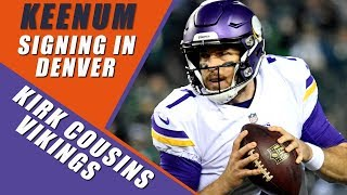 Case Keenum to the Broncos - Kirk Cousins to the Vikings