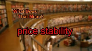 What does price stability mean?