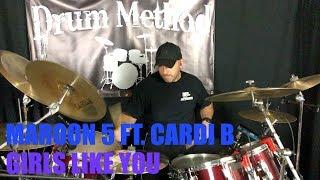 MAROON 5 - GIRLS LIKE YOU FT. CARDI B DRUM METHOD COVER