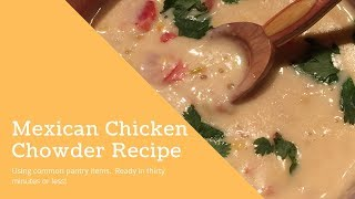 Mexican Chicken Chowder  2019 Pantry Challenge  30 Minute Recipe