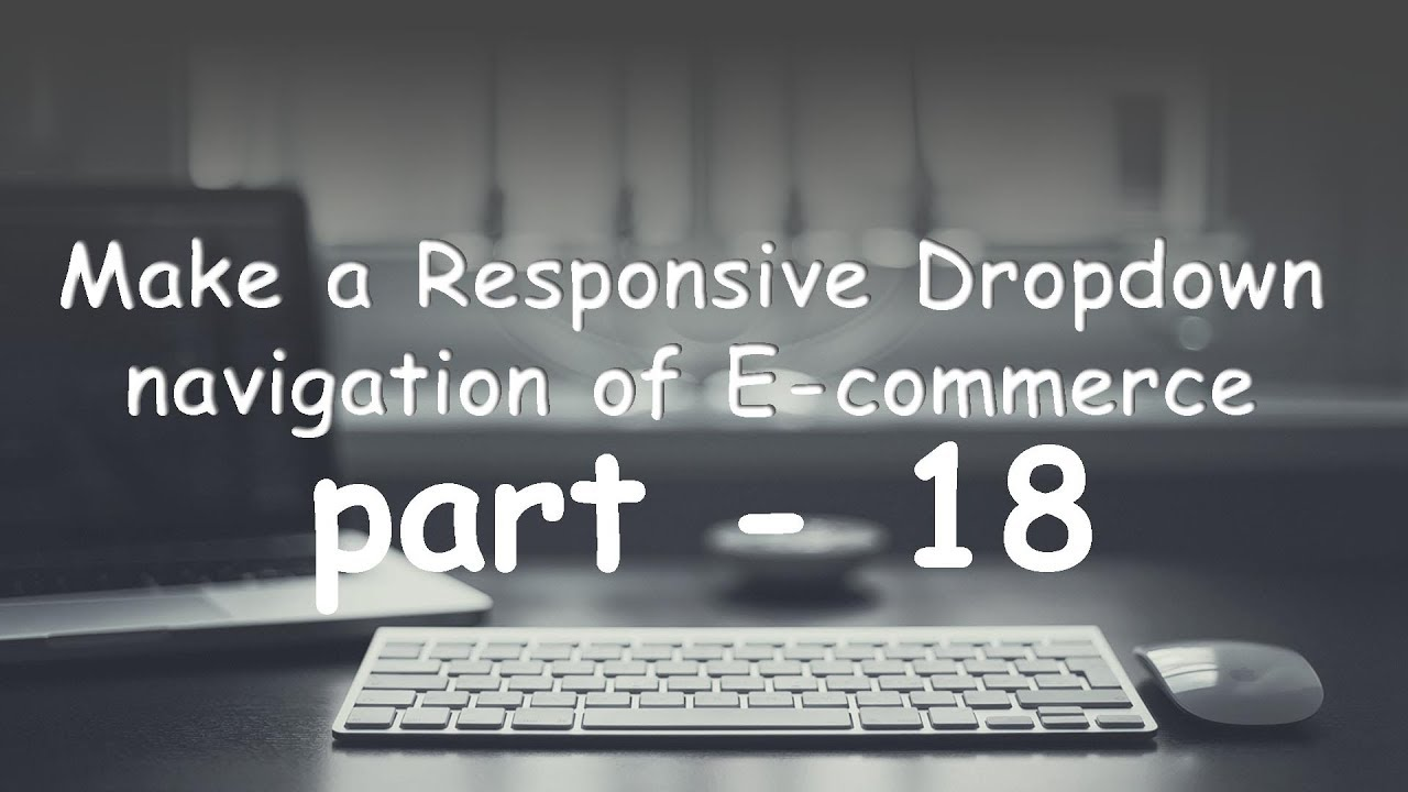 part-18 make a responsive drop down menu bar /  navigation bar in html and css.