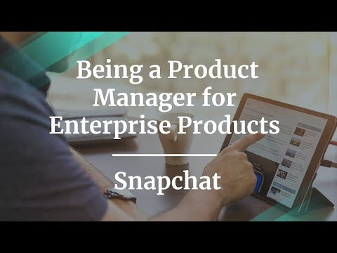 #ProductCon LA: Being a Product Manager for Enterprise Products by Snapchat PM
