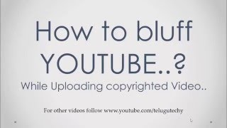 New-How to bluff YouTube, avoiding copyright infringement - 2015