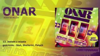 """ONAR - Jestem z miasta (gościnnie: Słoń, Shellerini, Paluch)  / """"Jeden na milion"""""""