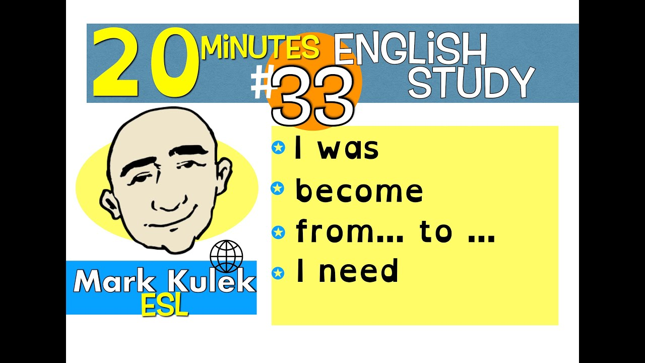 English Practice - I was, become, from, need + more | Mark Kulek - ESL