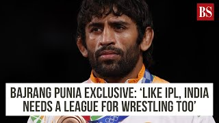 Bajrang Punia exclusive: 'Like IPL, India needs a league for wrestling too'