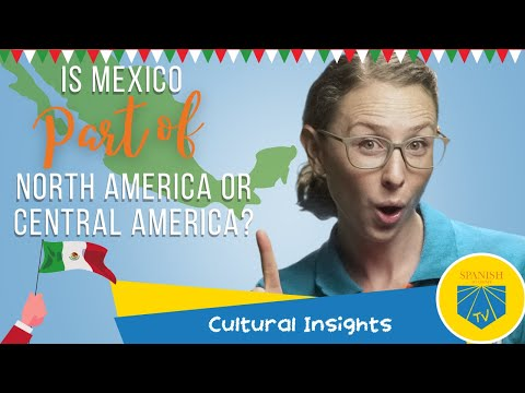 Is Mexico part of North America or Central America? | Cultural Insights