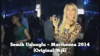 Semih Usluoğlu - Marihuana 2014 (Original Mix)