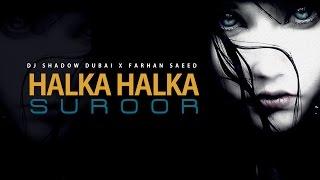 Gambar cover Halka Halka Suroor | DJ Shadow Dubai X Farhan Saeed | Ustad Nusrat Fateh Ali Khan Tribute