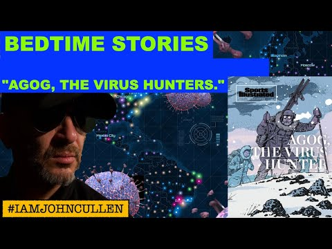 "Bedtime Stories: John Cullen reads from Sports Illustrated, ""AGOG, THE VIRUS HUNTERS."" (fi"