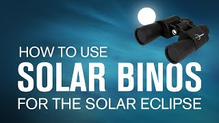 How To Use Solar Binoculars for the Solar Eclipse - August 21, 2017