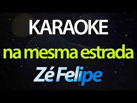 NA MESMA ESTRADA (Karaoke Version) - Zé Felipe
