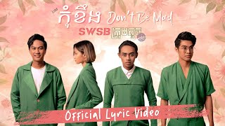 SWSB - កុំខឹង​​ Don't Be Mad [Official Lyric Video] - Smallworld Smallband