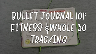 Bullet Journal 101: Fitness & Whole30 Tracking
