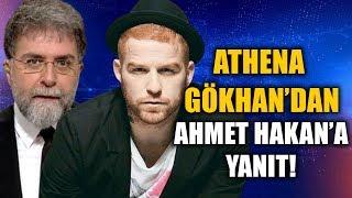 Athena Gökhan Ahmet Hakan'ın açık mektubuna yanıt verdi