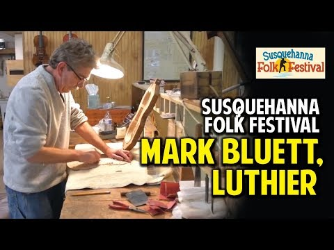 Meet Mark Bluett, York PA Luthier - part of the 2018 Susquehanna Folk Fest