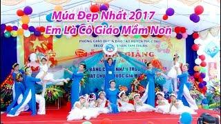 múa đẹp nhất đặc sắc nhất 2017 - em là cô giáo mầm non trường mầm non tam Xã Tam Thuấn