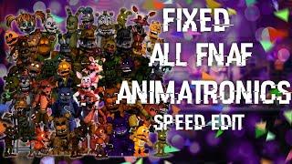 FNAF Speed Edit Making Fixed All FNaF Animatronics FNaF1-FNaF World
