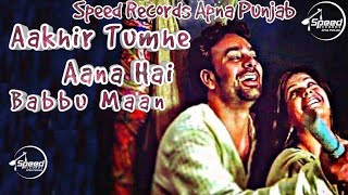 babbu maan aakhir tumhe aana hai full song latest punjabi song 2018