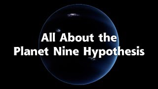 All About the Planet Nine Hypothesis