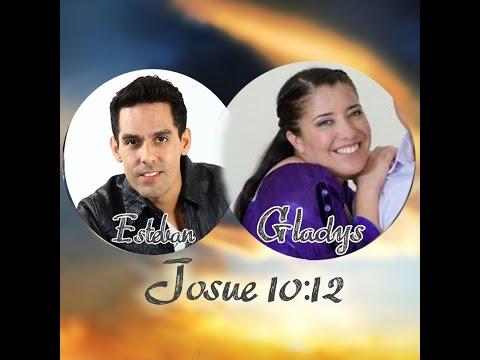 JOSUE 10:12 | GLADYS MUÑOZ & ESTEBAN VALDES