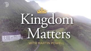 Kingdom Matters -  The Seven Pillars of Wisdom  with Martin Powell  Episode 001