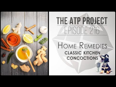 ATP Project Ep 216 - Home Remedies - Classic Kitchen Concoctions