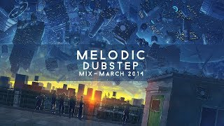 Melodic Dubstep Mix - March 2014