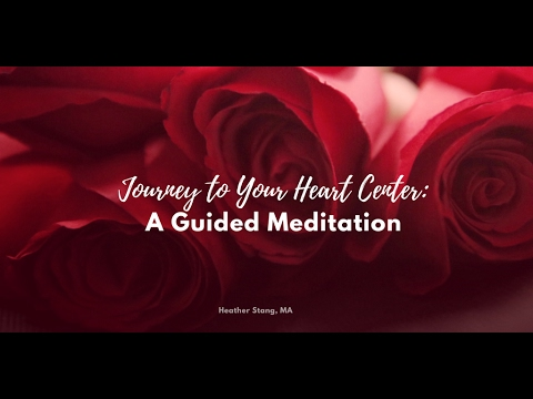 Journey To Your Heart Center - A Guided Meditation by Heather Stang