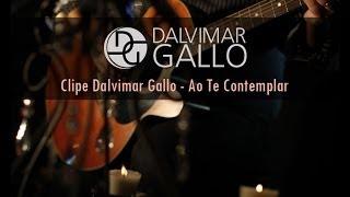 Dalvimar Gallo  - Ao Te Contemplar -  ( Clipe Oficial )