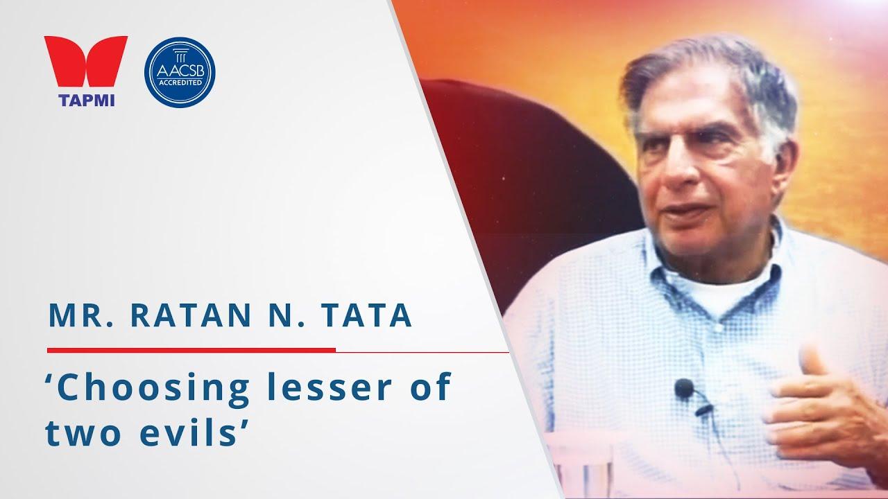 'Choosing lesser of two evil' - Ratan Tata