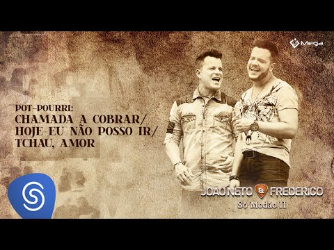 João Neto & Frederico-  Pot-pourri Chamada a Cobrar/ Hoje Eu Não Posso Ir/ Tchau, Amor