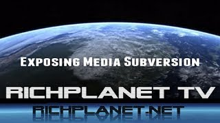 RichPlanet TV: Exposing Media Subversion