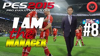 PES2015 - I AM THE MANAGER! #8 [MASTER LEAGUE LIVE]