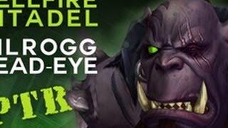 Kilrogg Deadeye - Heroic Hellfire Citadel - Warlords of Draenor PTR Raid Test