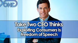 Take Two CEO Thinks Exploiting Consumers is Freedom of Speech