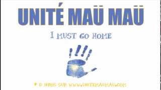Unité Maü Maü _ I must go home